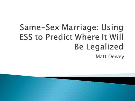 Matt Dewey.  Using ESS, it is argued in this paper that the recent state Supreme Court decision to legalize same-sex marriage in Iowa did in fact align.