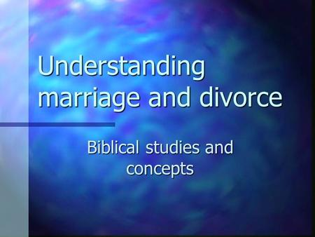 Understanding <strong>marriage</strong> and divorce