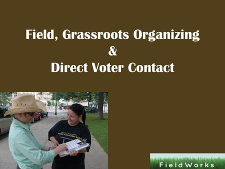 Field, Grassroots Organizing & Direct Voter Contact.