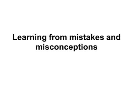 Learning from mistakes and misconceptions. Aims of the session This session is intended to help us to: reflect on the nature and causes of learners' mistakes.