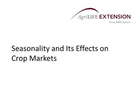 Seasonality and Its Effects on Crop Markets. Seasonality and Its Causes  Seasonality is the phenomenon that causes crop prices (including cash, futures,
