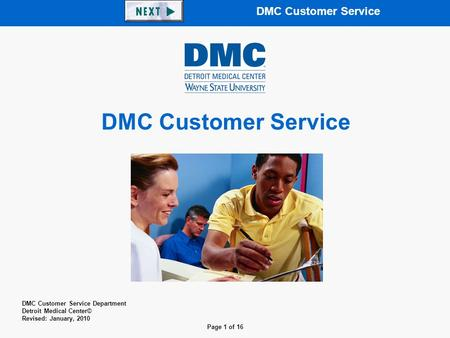 Page 1 of 16 DMC Customer Service DMC Customer Service Department Detroit Medical Center© Revised: January, 2010 DMC Customer Service.