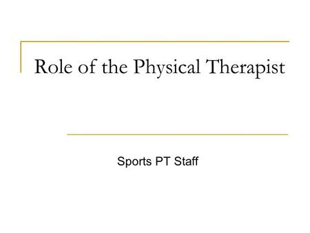 "Role of the Physical Therapist Sports PT Staff. ""Let our team take care of your team"" Libby Kestel PT, SCS, MBA Ed Crowley PT, ATC Dick Evans PT, OCS."