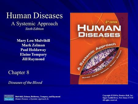 Mulvihill, Zelman, Holdaway, Tompary, and Raymond Human <strong>Diseases</strong>: A Systemic Approach, 6e Copyright ©2006 by Prentice-Hall, Inc. Upper Saddle River, New.