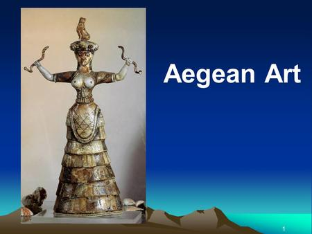1 Aegean Art. AEGEAN ART Term used to describe the Bronze Age that occurred in the land in and around the Aegean Sea. Three basic periods: CYCLADIC (Cyclades.