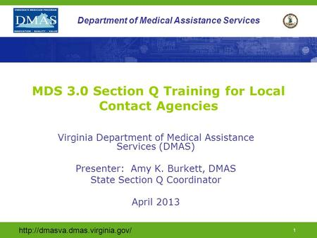 1 Department of Medical Assistance Services MDS 3.0 Section Q Training for Local Contact Agencies Virginia Department.