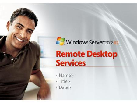 Solving Real-World Problems with Virtualization Windows Server 2008 R2 Remote Desktop Services—Solution Scenarios More Information Summary The Business.