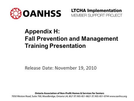 Appendix H: Fall Prevention and Management Training Presentation Release Date: November 19, 2010.