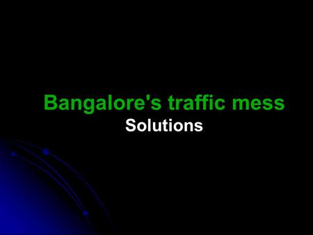 Bangalore's traffic mess Solutions. The problem 54365865449674% increase 201020072005200019951990 198 51980Year Road space needs to double every 5 years.