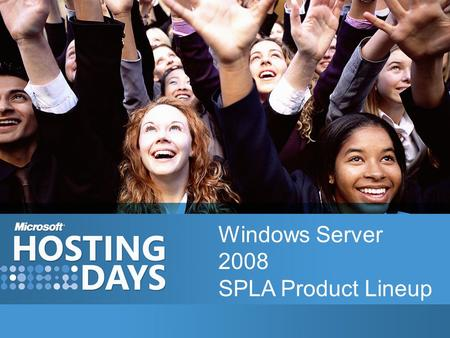 Windows Server 2008 SPLA Product Lineup. Windows Server 2008 Launch January SPUR / March Price List Removed: –External Connectors –Anonymous Standard/Enterprise.