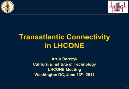 Transatlantic Connectivity in LHCONE Artur Barczyk California Institute of Technology LHCONE Meeting Washington DC, June 13 th, 2011 1.