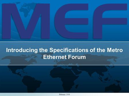 1 Introducing the Specifications of the Metro Ethernet Forum February 2008.