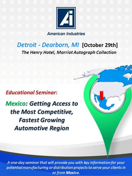 Www.MFGinMexicoSeminar.com A one-day seminar that will provide you with key information for your potential manufacturing or distribution projects to serve.
