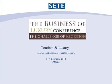 George Drakopoulos, Director General 14 th February 2012 Athens Tourism & Luxury.