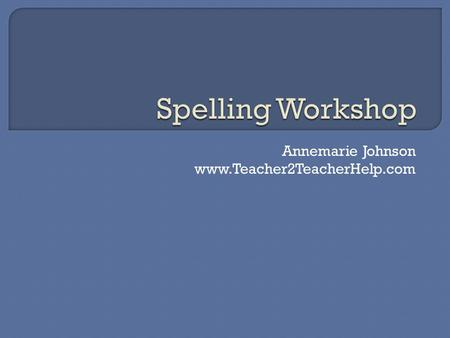 Annemarie Johnson www.Teacher2TeacherHelp.com. Friday  Pretest students on a range of 8-12 pattern words.