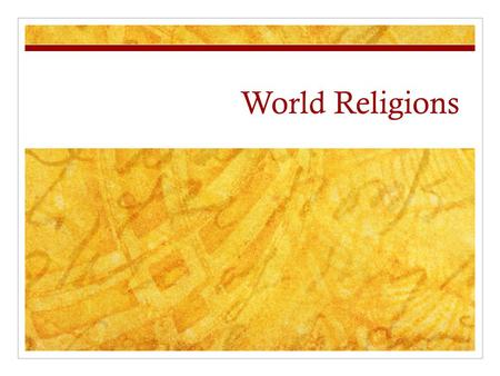 "World Religions. Take out a piece of paper and write the date and ""World Religions"" on the top Reflect on the following questions: What does religion."
