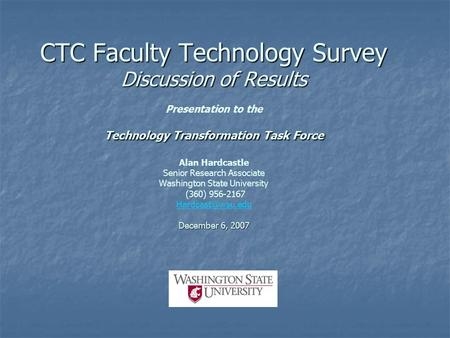 CTC Faculty Technology Survey Discussion of Results Technology Transformation Task Force December 6, 2007 CTC Faculty Technology Survey Discussion of Results.