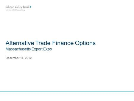 Alternative Trade Finance Options December 11, 2012 Massachusetts Export Expo.