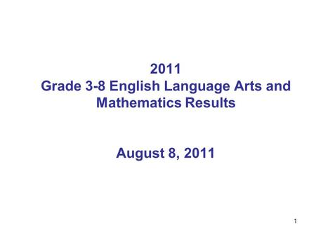 1 2011 Grade 3-8 English Language Arts and Mathematics Results August 8, 2011.