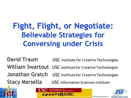 David Traum USC Institute for Creative Technologies William Swartout USC Institute for Creative Technologies Jonathan Gratch USC Institute for Creative.