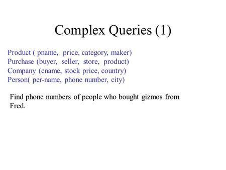 Complex Queries (1) Product ( pname, price, category, maker)