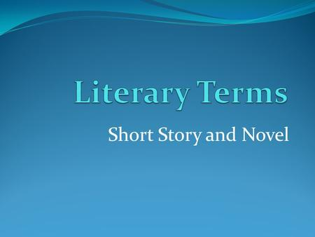 Literary Terms Short Story and Novel.