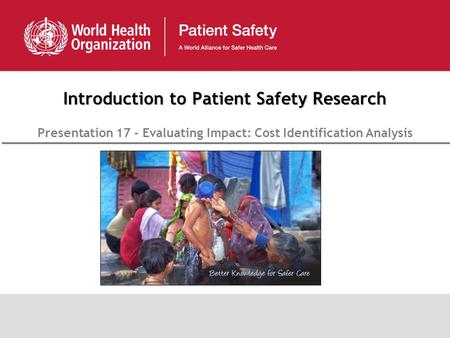 Introduction to Patient Safety Research Presentation 17 - Evaluating Impact: Cost Identification Analysis.