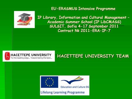 EU-ERASMUS Intensive Programme IP Library, Information and Cultural Management – Academic Summer School (IP LibCMASS) SULSIT, Sofia 4-17 September 2011.