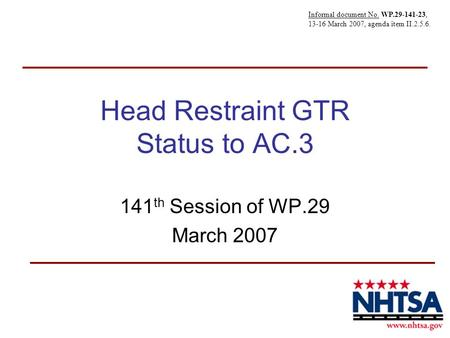 Head Restraint GTR Status to AC.3 141 th Session of WP.29 March 2007 Informal document No. WP.29-141-23, 13-16 March 2007, agenda item II.2.5.6.
