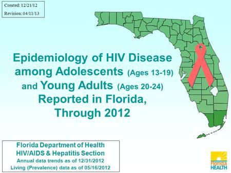 Florida Department of Health HIV/AIDS & Hepatitis Section Annual data trends as of 12/31/2012 Living (Prevalence) data as of 05/16/2012 Epidemiology of.