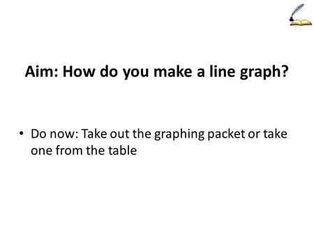 Aim: How do you make a line graph?