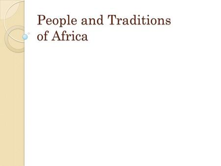 People and Traditions of Africa. The ways of African societies varied greatly from place to place Hunters and Gatherers were around and many traveled.