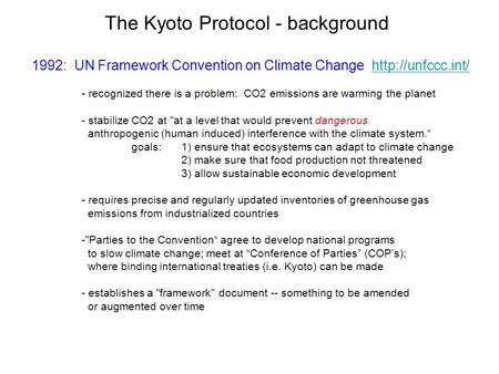 The Kyoto Protocol - background 1992: UN Framework Convention on Climate Change  - recognized there is a problem: CO2.