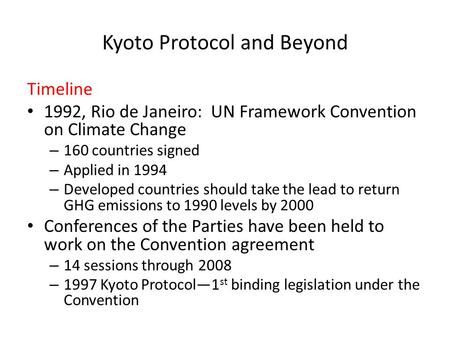 Kyoto Protocol and Beyond Timeline 1992, Rio de Janeiro: UN Framework Convention on Climate Change – 160 countries signed – Applied in 1994 – Developed.