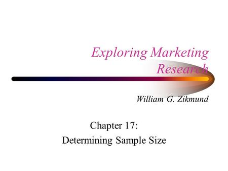 Exploring Marketing Research William G. Zikmund Chapter 17: Determining Sample Size.