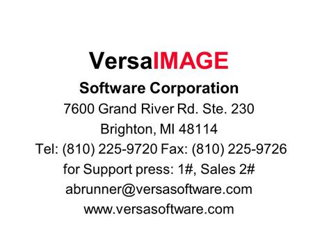 VersaIMAGE Software Corporation 7600 Grand River Rd. Ste. 230 Brighton, MI 48114 Tel: (810) 225-9720 Fax: (810) 225-9726 for Support press: 1#, Sales 2#