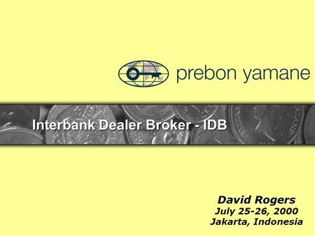 Interbank Dealer Broker - IDB David Rogers July 25-26, 2000 Jakarta, Indonesia.