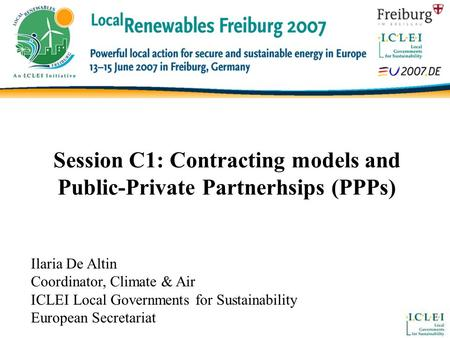 Session C1: Contracting models and Public-Private Partnerhsips (PPPs) Ilaria De Altin Coordinator, Climate & Air ICLEI Local Governments for Sustainability.