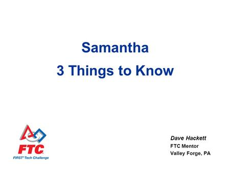 Samantha 3 Things to Know Dave Hackett FTC Mentor Valley Forge, PA.