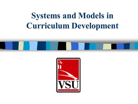 Systems and Models in Curriculum Development. In this lesson, we will focus on the systems approach to curriculum development. By the end of this lesson,