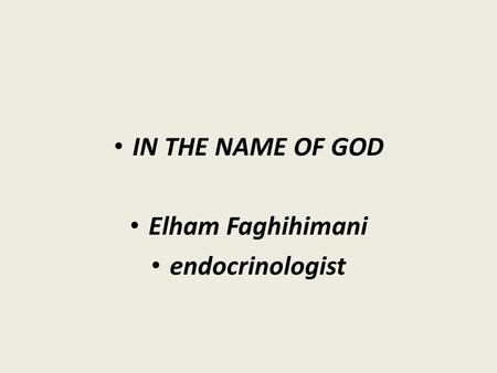 IN THE NAME OF GOD Elham Faghihimani endocrinologist.