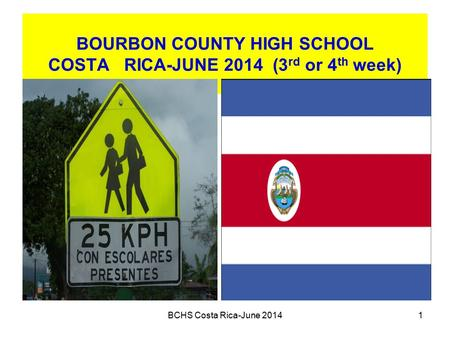BOURBON COUNTY HIGH SCHOOL COSTA RICA-JUNE 2014 (3 rd or 4 th week) BCHS Costa Rica-June 20141.