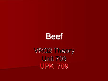 Beef VRQ2 Theory Unit 709 UPK 709. Quality Points 1. Lean meat should be bright red, with small flecks of white fat (Marbled) 2. The fat should be firm,