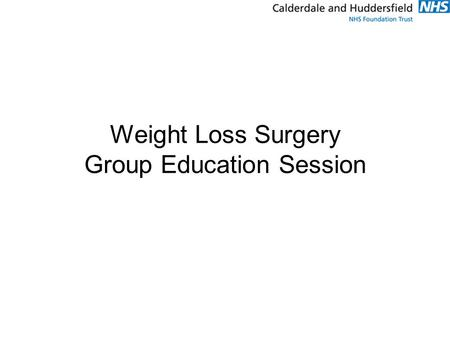 Weight Loss Surgery Group Education Session. Introductions Julie Thompson – Specialist Bariatric Dietitian Cara Barnes – Bariatric Nurse Specialist.