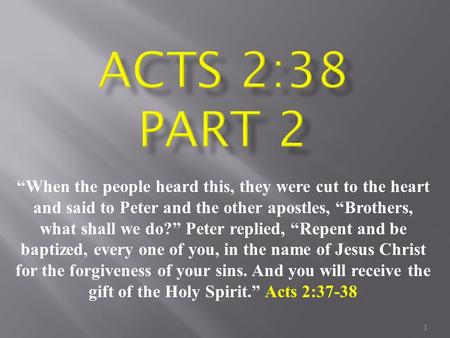 "1 ""When the people heard this, they were cut to the heart and said to Peter and the other apostles, ""Brothers, what shall we do?"" Peter replied, ""Repent."