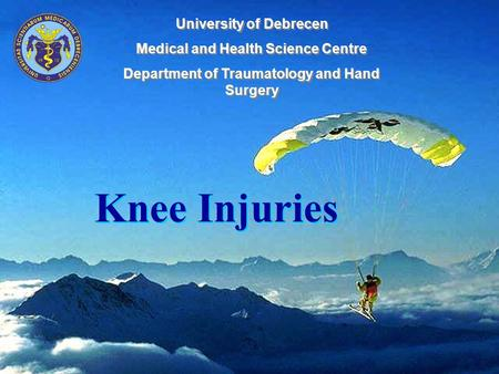 Knee Injuries University of Debrecen Medical and Health Science Centre Department of Traumatology and Hand Surgery University of Debrecen Medical and Health.