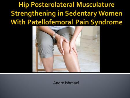 Andre Ishmael.  Patellofemoral Pain Syndrome also commonly known as PFPS is a general term for anterior knee pain or discomfort.  Usually arises from.