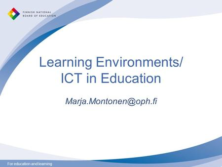 For education and learning Learning Environments/ ICT in Education