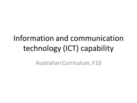 Information and communication technology (ICT) capability Australian Curriculum, F10.