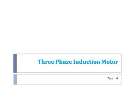 Three Phase Induction Motor Unit 4 1. Introduction  A poly phase induction motor consists of two major parts, the stator and rotor  When stator is excited.